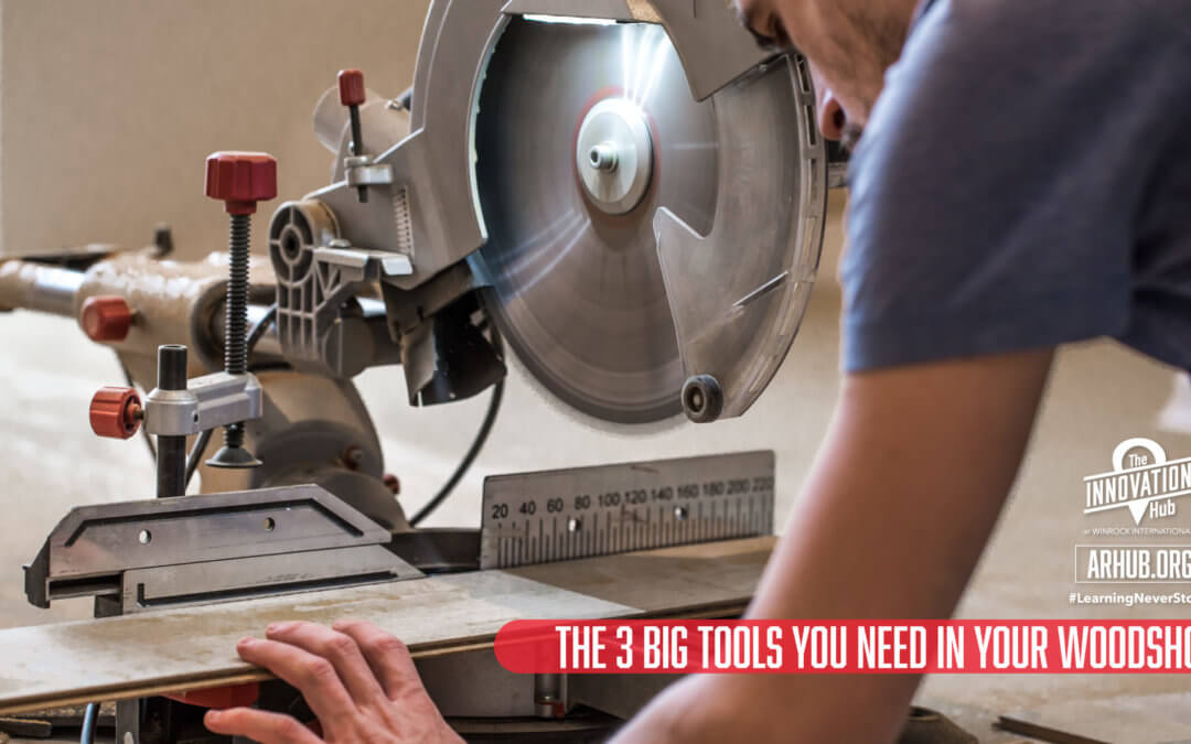 The 3 Big Tools You Need in Your Woodshop